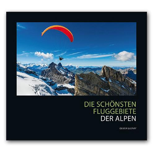 Guenay DIE SCHÖNSTEN FLUGGEBIETE DER ALPEN - FÜR GLEITSCHIRM- UND DRACHENFLIEGER (Buch)